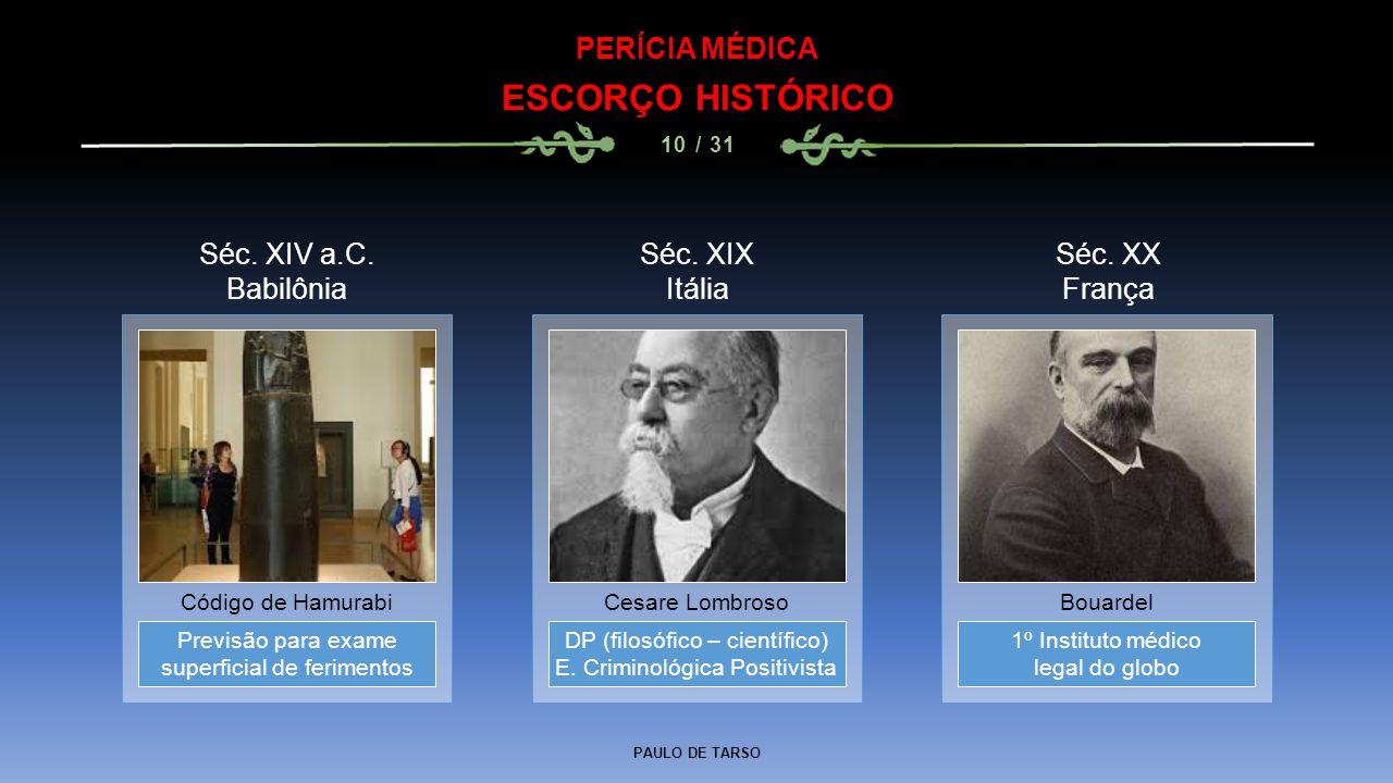 PAULO DE TARSO PERÍCIA MÉDICA ESCORÇO HISTÓRICO 10 / 31 Previsão para exame superficial de ferimentos Código de Hamurabi DP (filosófico – científico)
