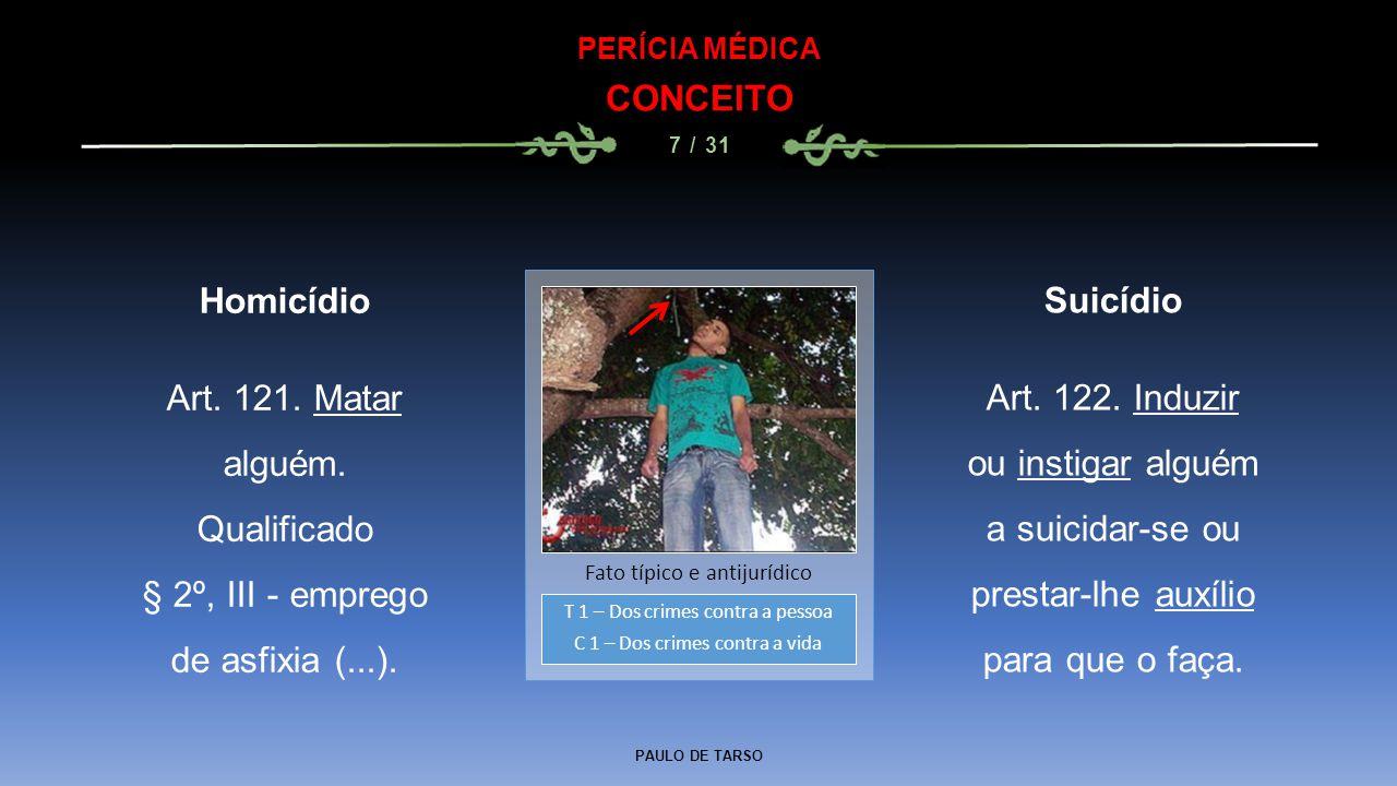 PAULO DE TARSO PERÍCIA MÉDICA CONCEITO 7 / 31 Suicídio Art. 122. Induzir ou instigar alguém a suicidar-se ou prestar-lhe auxílio para que o faça. T 1