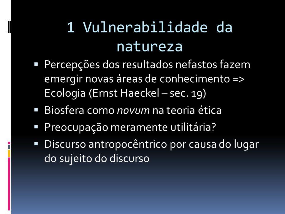 1 Vulnerabilidade da natureza  Percepções dos resultados nefastos fazem emergir novas áreas de conhecimento => Ecologia (Ernst Haeckel – sec. 19)  B