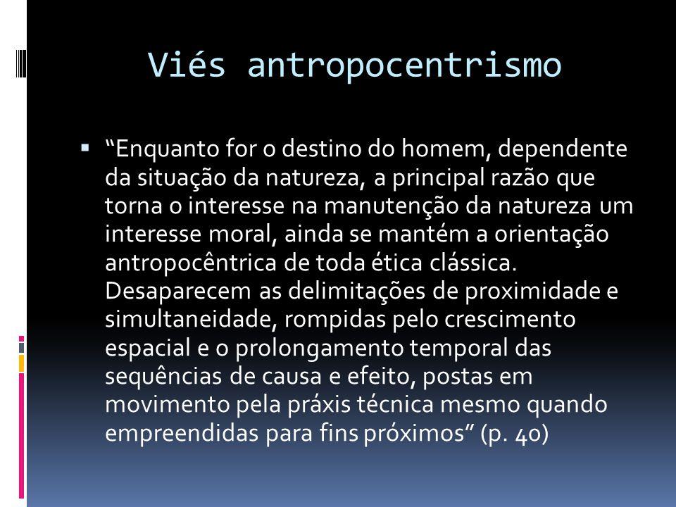 """Viés antropocentrismo  """"Enquanto for o destino do homem, dependente da situação da natureza, a principal razão que torna o interesse na manutenção da"""