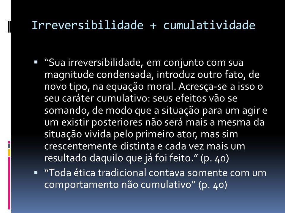 """Irreversibilidade + cumulatividade  """"Sua irreversibilidade, em conjunto com sua magnitude condensada, introduz outro fato, de novo tipo, na equação m"""