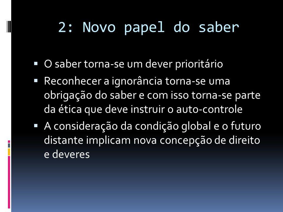 2: Novo papel do saber  O saber torna-se um dever prioritário  Reconhecer a ignorância torna-se uma obrigação do saber e com isso torna-se parte da
