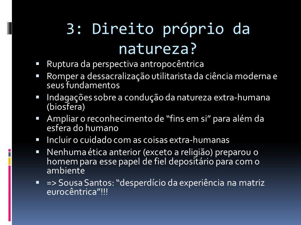 3: Direito próprio da natureza?  Ruptura da perspectiva antropocêntrica  Romper a dessacralização utilitarista da ciência moderna e seus fundamentos