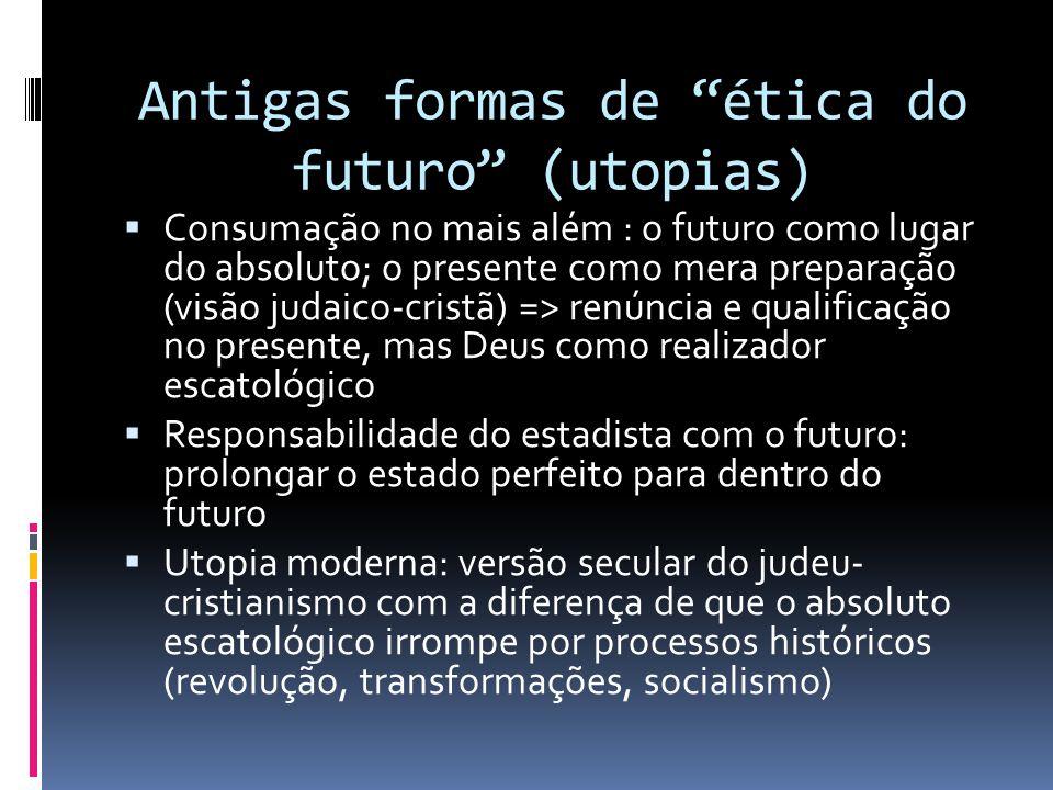 """Antigas formas de """"ética do futuro"""" (utopias)  Consumação no mais além : o futuro como lugar do absoluto; o presente como mera preparação (visão juda"""