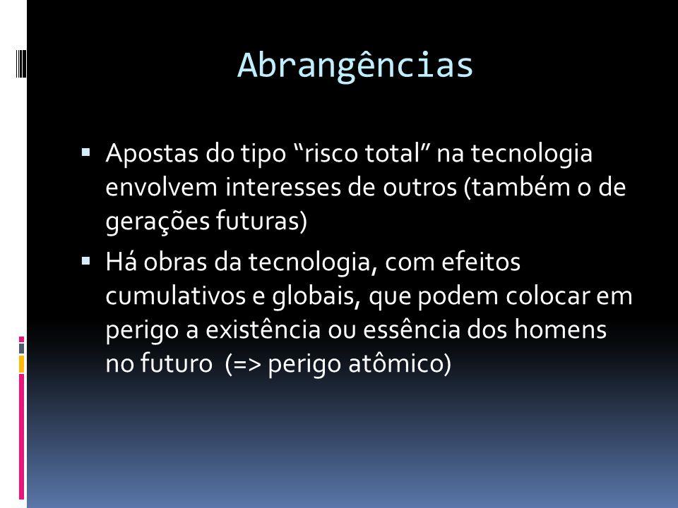 """Abrangências  Apostas do tipo """"risco total"""" na tecnologia envolvem interesses de outros (também o de gerações futuras)  Há obras da tecnologia, com"""