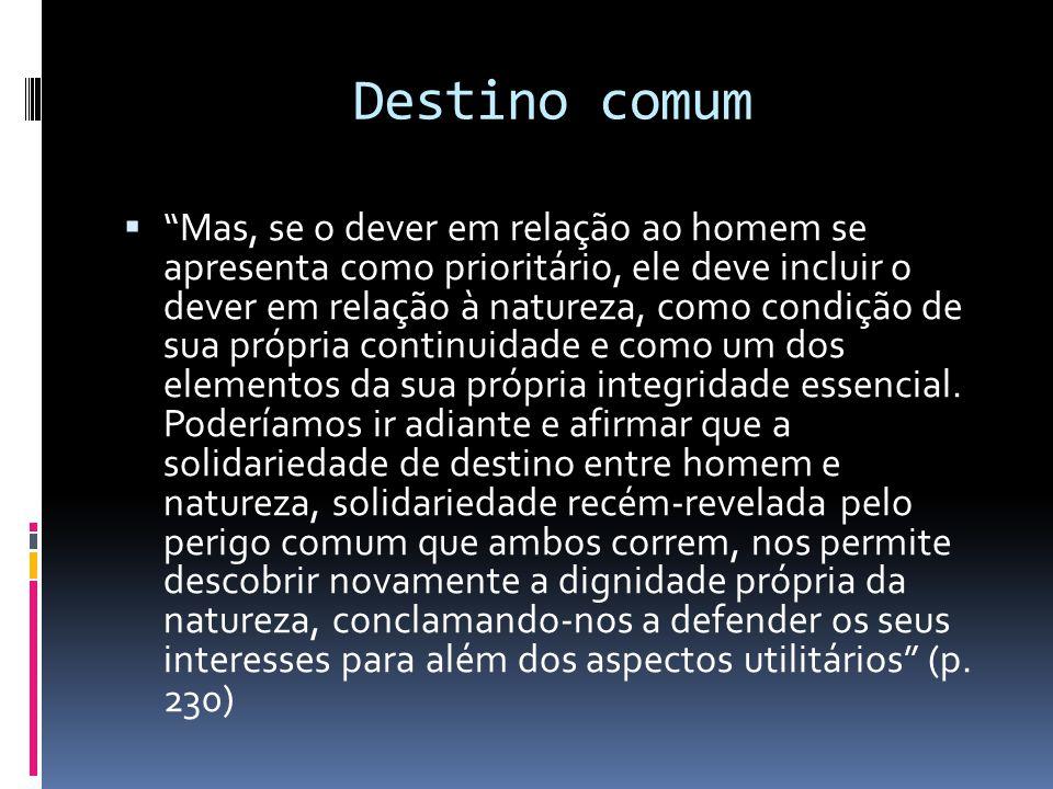 """Destino comum  """"Mas, se o dever em relação ao homem se apresenta como prioritário, ele deve incluir o dever em relação à natureza, como condição de s"""