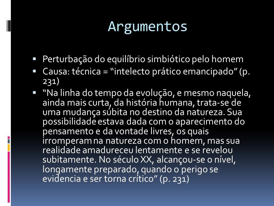 """Argumentos  Perturbação do equilíbrio simbiótico pelo homem  Causa: técnica = """"intelecto prático emancipado"""" (p. 231)  """"Na linha do tempo da evoluç"""