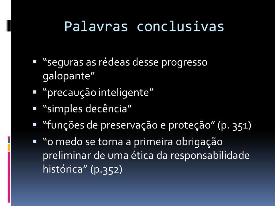 """Palavras conclusivas  """"seguras as rédeas desse progresso galopante""""  """"precaução inteligente""""  """"simples decência""""  """"funções de preservação e proteç"""