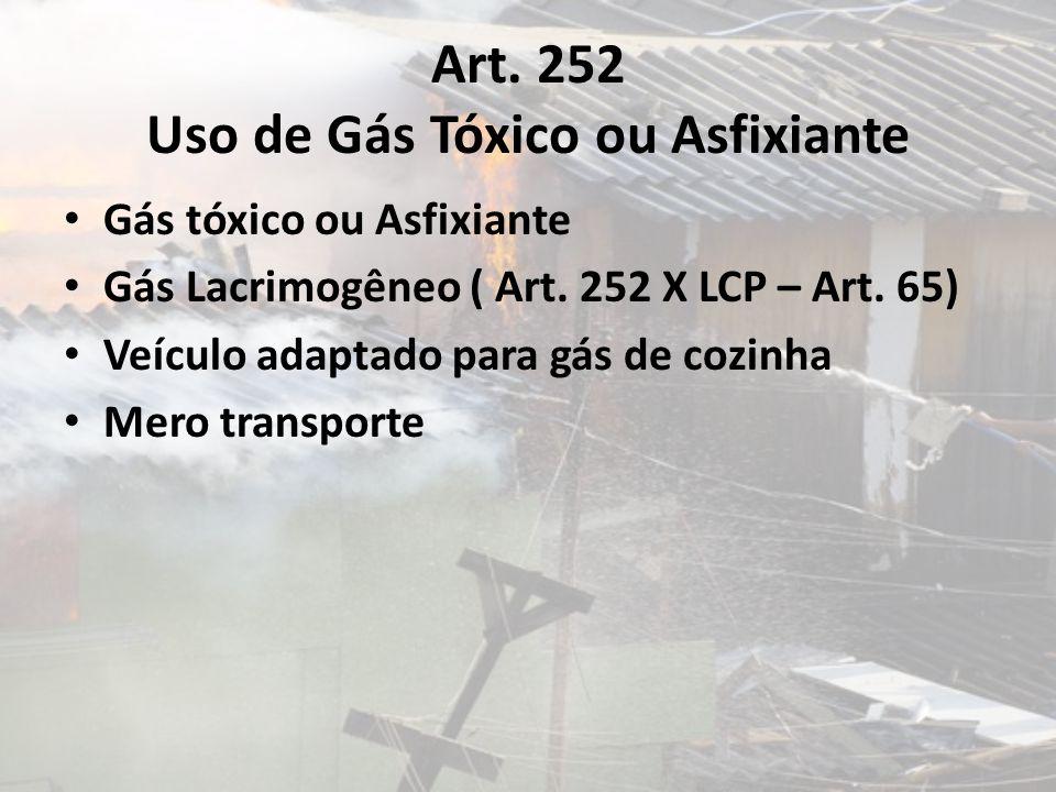 Art. 252 Uso de Gás Tóxico ou Asfixiante Gás tóxico ou Asfixiante Gás Lacrimogêneo ( Art. 252 X LCP – Art. 65) Veículo adaptado para gás de cozinha Me