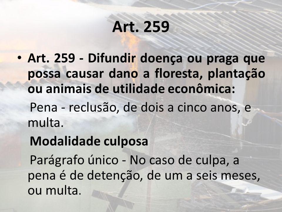 Art. 259 Art. 259 - Difundir doença ou praga que possa causar dano a floresta, plantação ou animais de utilidade econômica: Pena - reclusão, de dois a