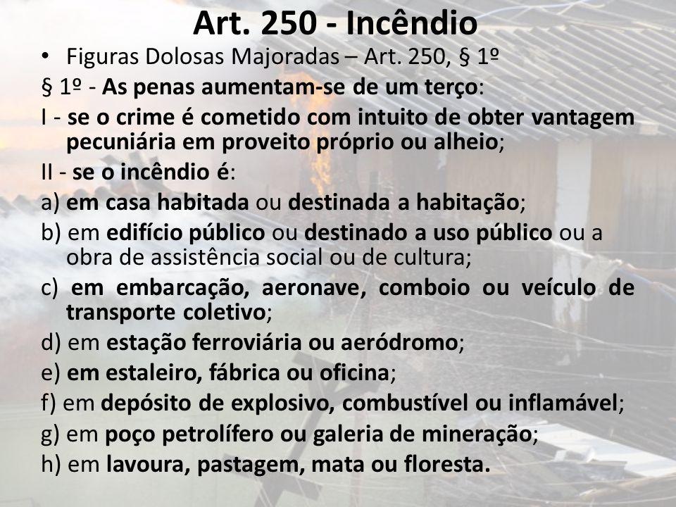 Art. 250 - Incêndio Figuras Dolosas Majoradas – Art. 250, § 1º § 1º - As penas aumentam-se de um terço: I - se o crime é cometido com intuito de obter