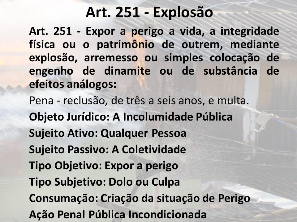 Art. 251 - Explosão Art. 251 - Expor a perigo a vida, a integridade física ou o patrimônio de outrem, mediante explosão, arremesso ou simples colocaçã