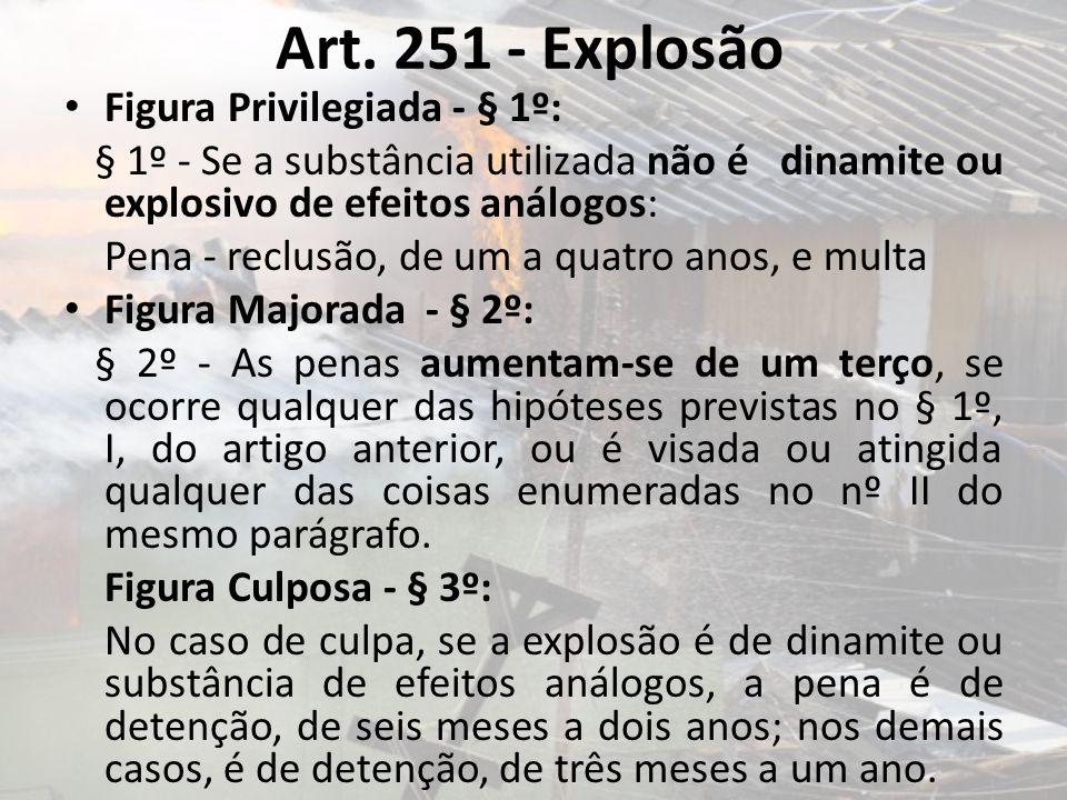 Art. 251 - Explosão Figura Privilegiada - § 1º: § 1º - Se a substância utilizada não é dinamite ou explosivo de efeitos análogos: Pena - reclusão, de