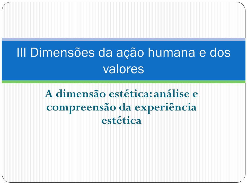 A dimensão estética: análise e compreensão da experiência estética III Dimensões da ação humana e dos valores