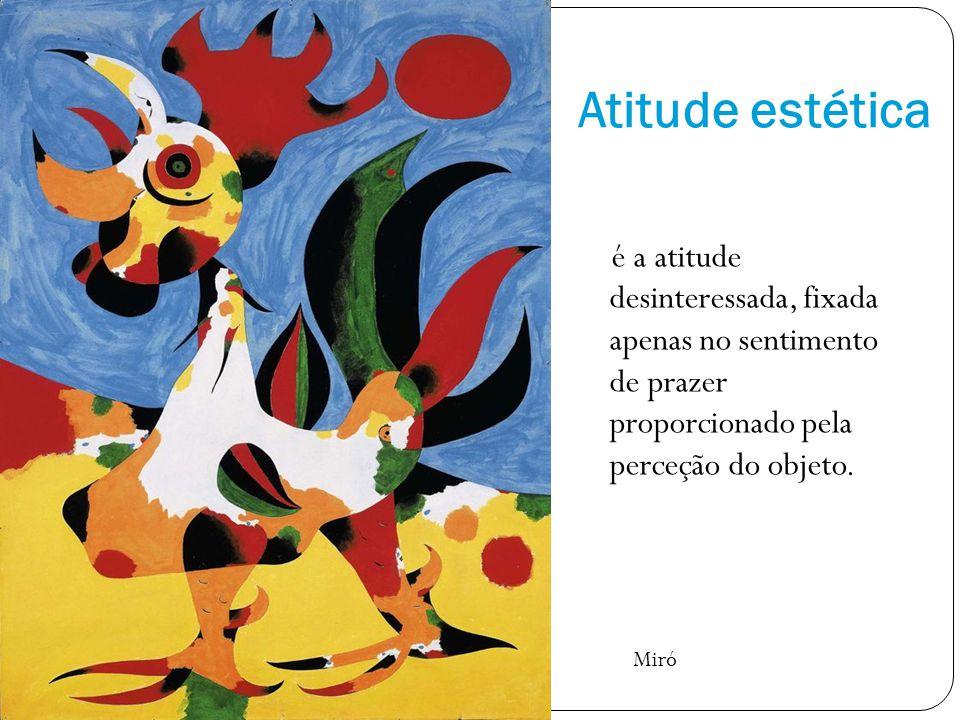 Atitude estética é a atitude desinteressada, fixada apenas no sentimento de prazer proporcionado pela perceção do objeto.