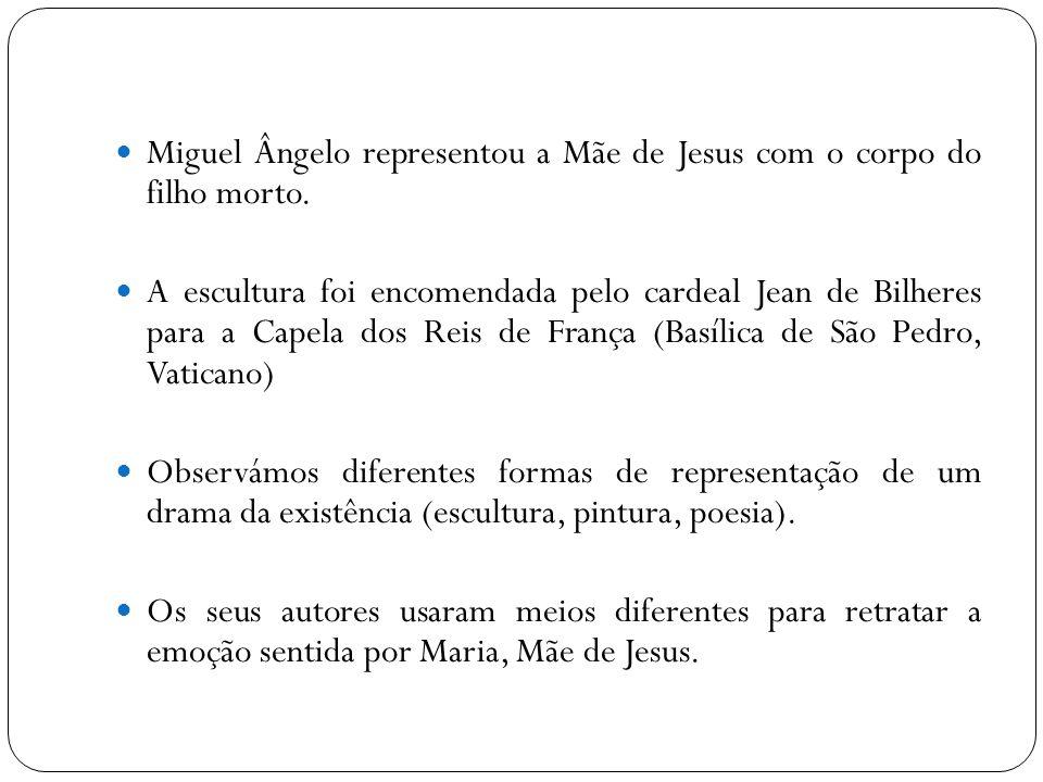 Miguel Ângelo representou a Mãe de Jesus com o corpo do filho morto.
