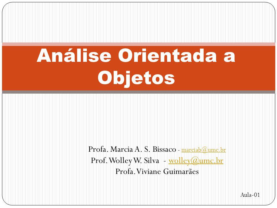 Análise Orientada a Objetos Profa. Marcia A. S. Bissaco - marciab@umc.brmarciab@umc.br Prof. Wolley W. Silva - wolley@umc.brwolley@umc.br Profa. Vivia