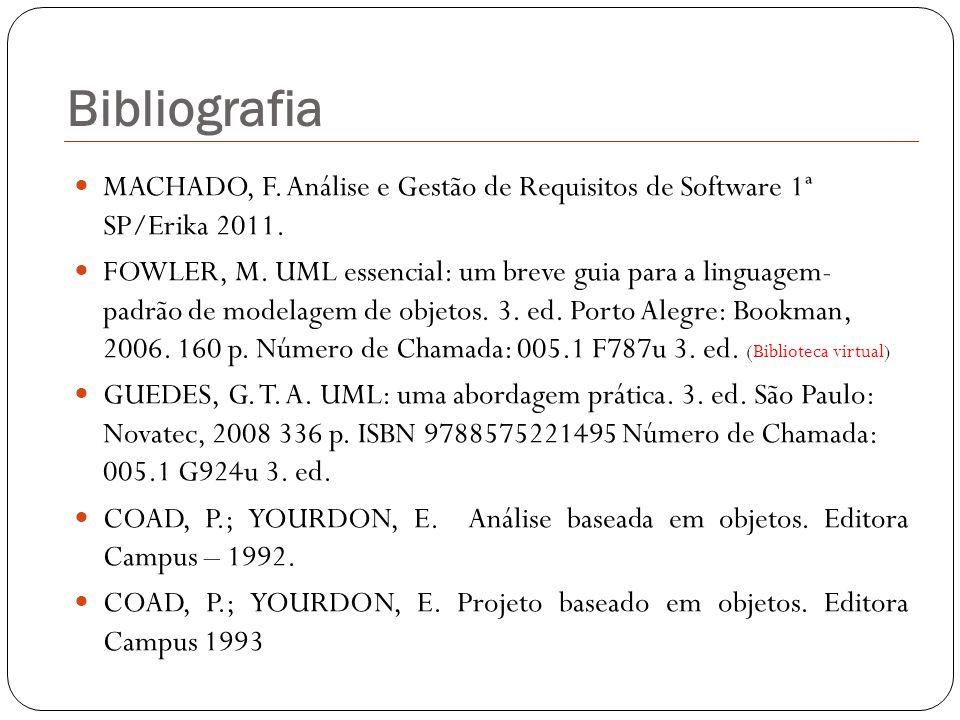 Bibliografia MACHADO, F. Análise e Gestão de Requisitos de Software 1ª SP/Erika 2011. FOWLER, M. UML essencial: um breve guia para a linguagem- padrão