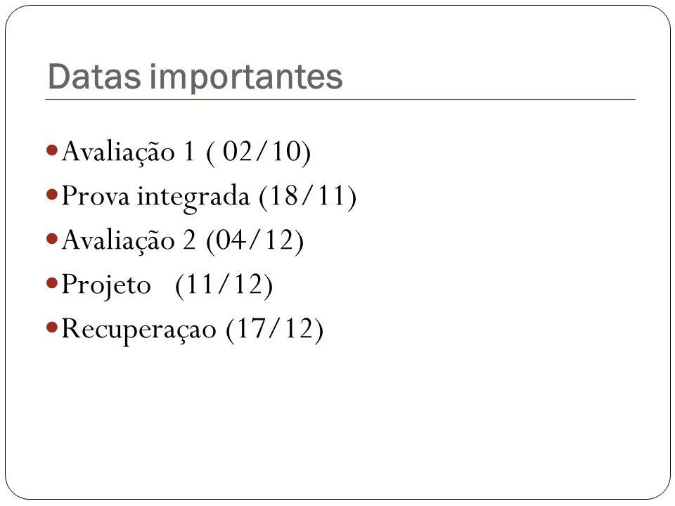 Datas importantes Avaliação 1 ( 02/10) Prova integrada (18/11) Avaliação 2 (04/12) Projeto (11/12) Recuperaçao (17/12)