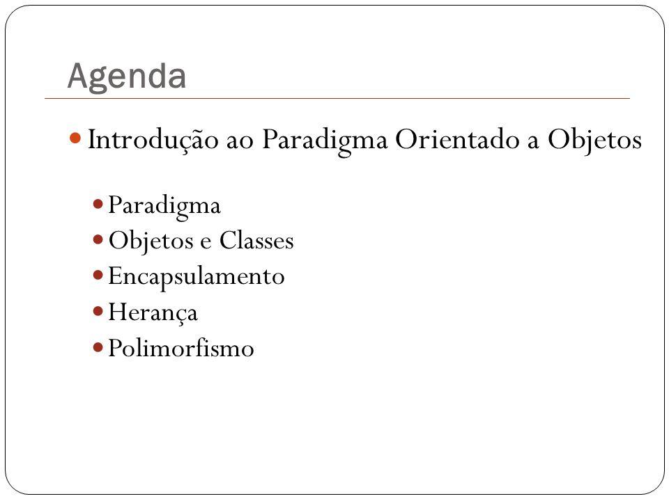 Agenda Introdução ao Paradigma Orientado a Objetos Paradigma Objetos e Classes Encapsulamento Herança Polimorfismo