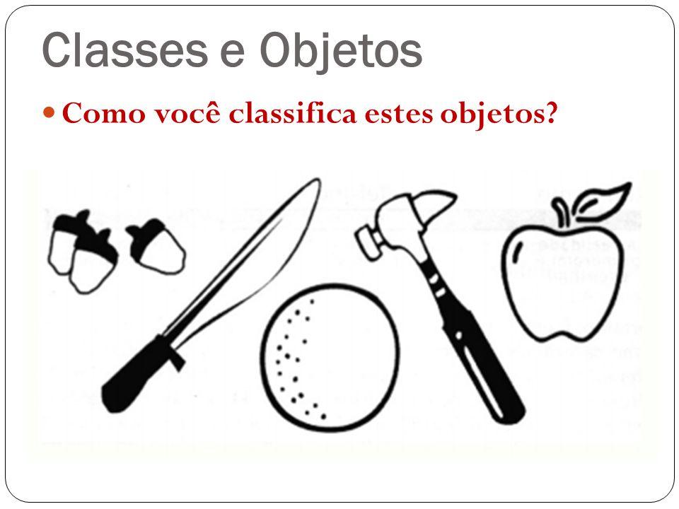 Classes e Objetos Como você classifica estes objetos?