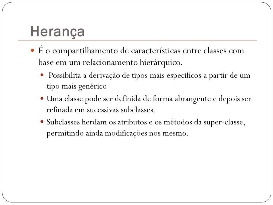 É o compartilhamento de características entre classes com base em um relacionamento hierárquico. Possibilita a derivação de tipos mais específicos a p