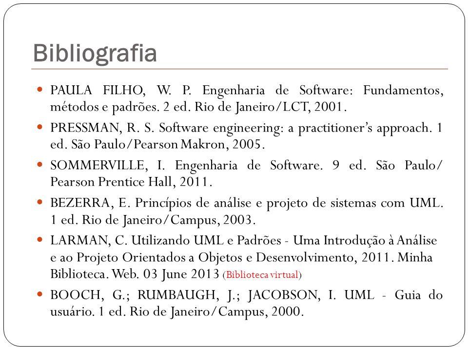 PAULA FILHO, W. P. Engenharia de Software: Fundamentos, métodos e padrões. 2 ed. Rio de Janeiro/LCT, 2001. PRESSMAN, R. S. Software engineering: a pra