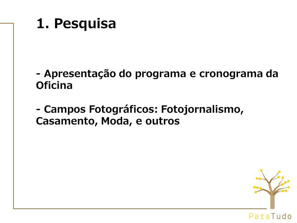 1. Pesquisa - Apresentação do programa e cronograma da Oficina - Campos Fotográficos: Fotojornalismo, Casamento, Moda, e outros
