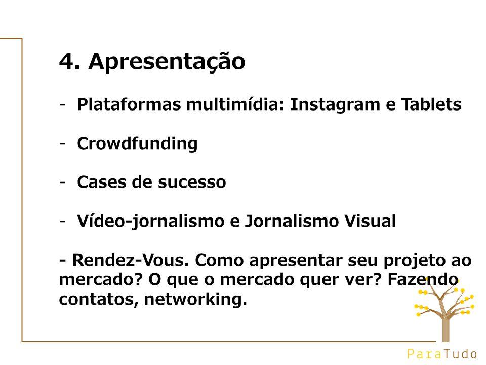 4. Apresentação -Plataformas multimídia: Instagram e Tablets -Crowdfunding -Cases de sucesso -Vídeo-jornalismo e Jornalismo Visual - Rendez-Vous. Como