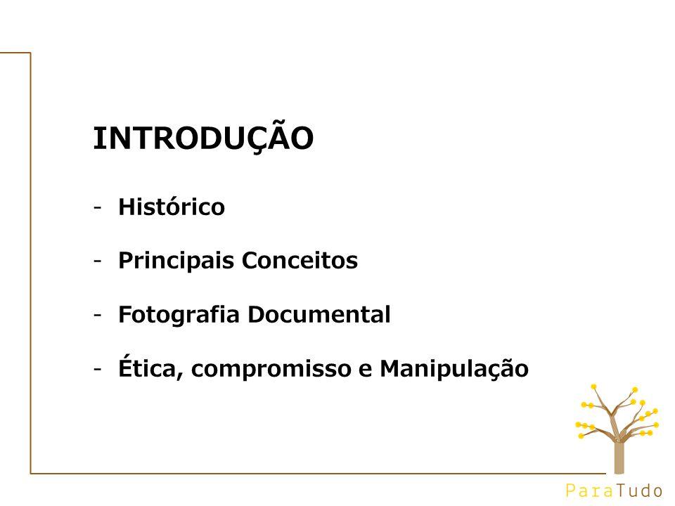 INTRODUÇÃO -Histórico -Principais Conceitos -Fotografia Documental -Ética, compromisso e Manipulação
