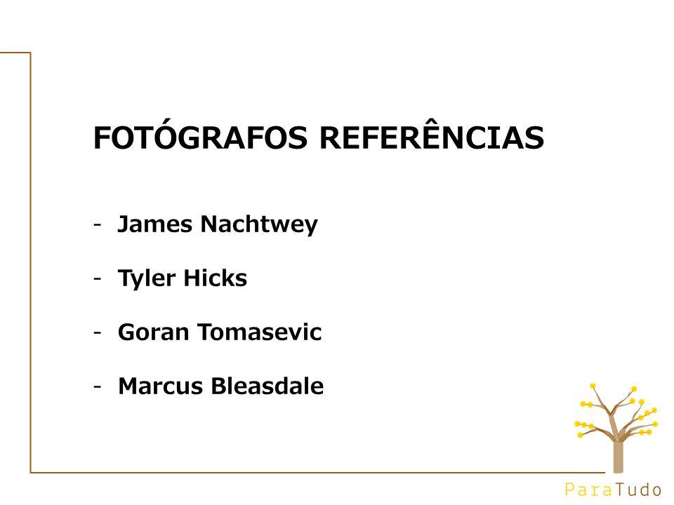 FOTÓGRAFOS REFERÊNCIAS -James Nachtwey -Tyler Hicks -Goran Tomasevic -Marcus Bleasdale