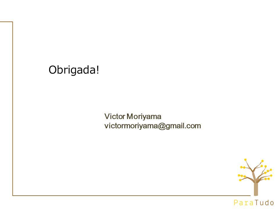 Obrigada! Victor Moriyama victormoriyama@gmail.com