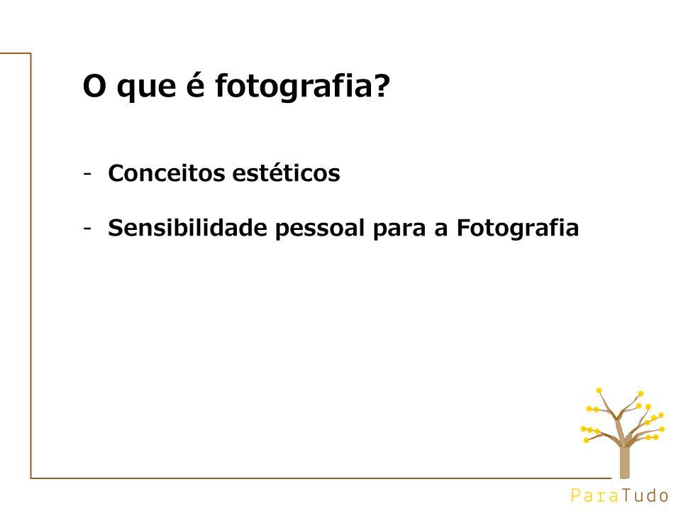 O que é fotografia -Conceitos estéticos -Sensibilidade pessoal para a Fotografia