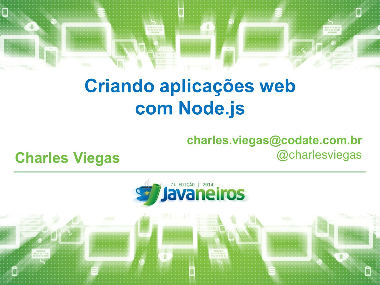 Criando aplicações web com Node.js Charles Viegas charles.viegas@codate.com.br @charlesviegas