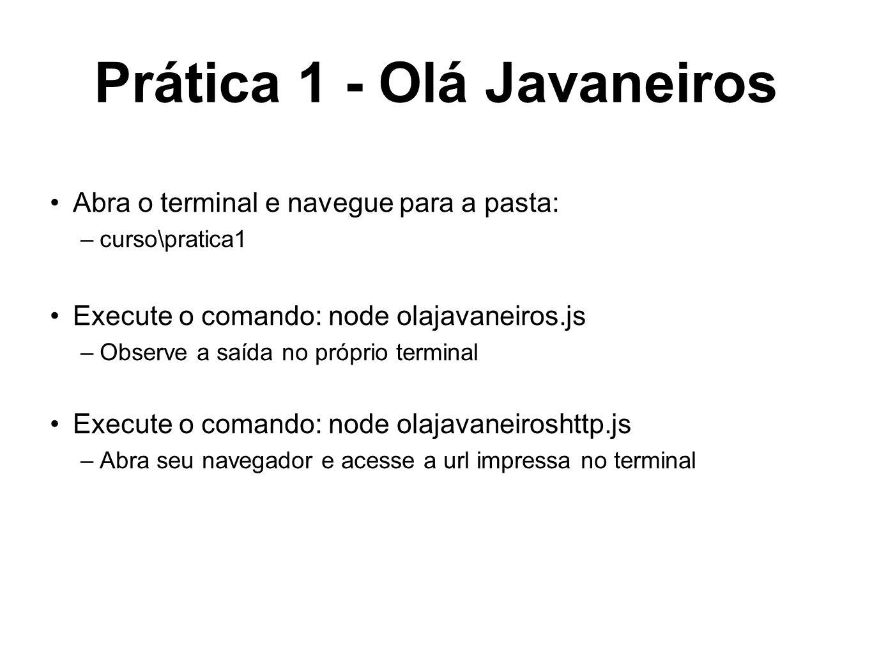 Prática 1 - Olá Javaneiros Abra o terminal e navegue para a pasta: –curso\pratica1 Execute o comando: node olajavaneiros.js –Observe a saída no própri