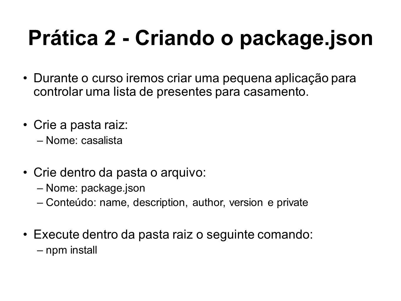 Prática 2 - Criando o package.json Durante o curso iremos criar uma pequena aplicação para controlar uma lista de presentes para casamento. Crie a pas
