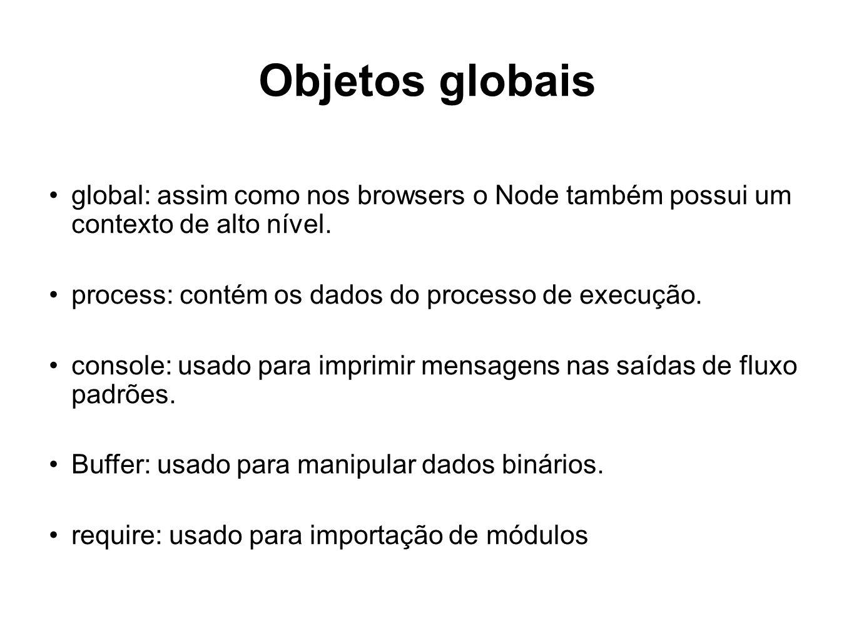 Objetos globais global: assim como nos browsers o Node também possui um contexto de alto nível. process: contém os dados do processo de execução. cons