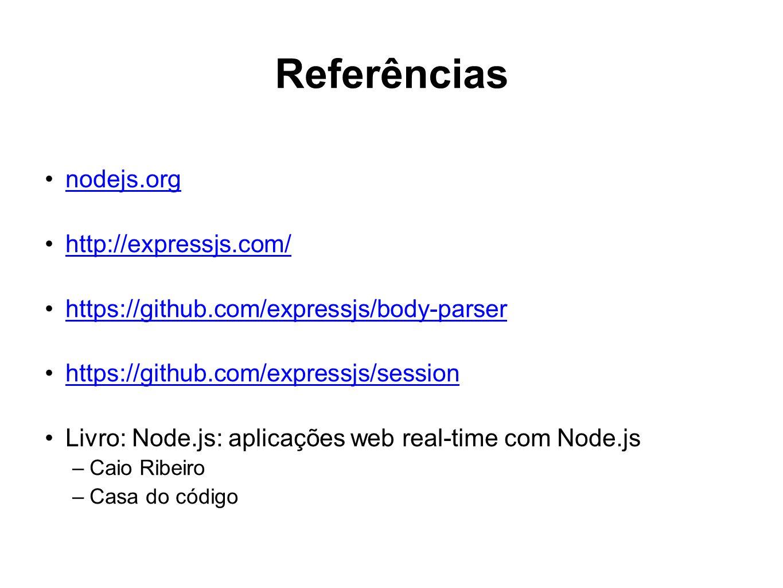 Referências nodejs.org http://expressjs.com/ https://github.com/expressjs/body-parser https://github.com/expressjs/session Livro: Node.js: aplicações