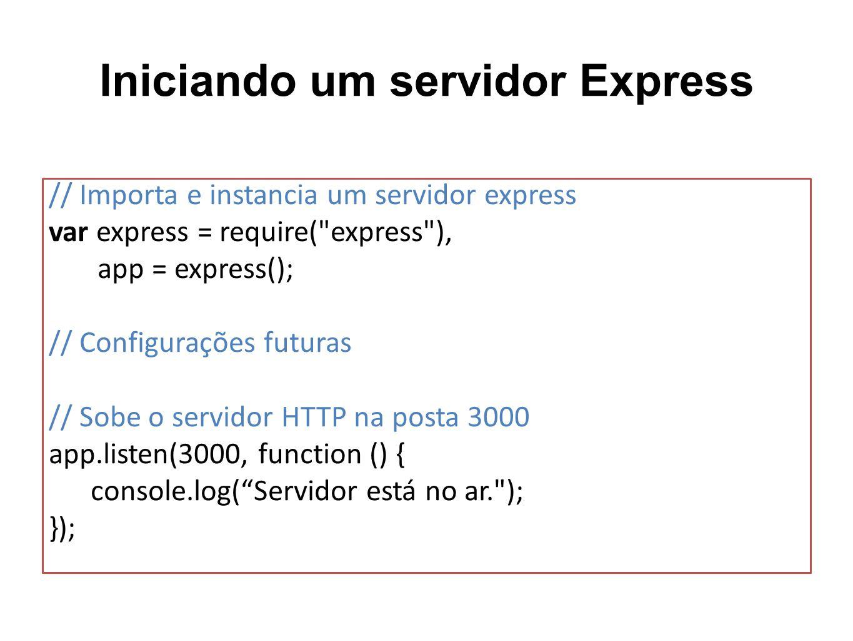 Iniciando um servidor Express // Importa e instancia um servidor express var express = require(