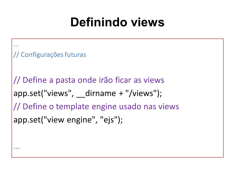Definindo views... // Configurações futuras // Define a pasta onde irão ficar as views app.set(