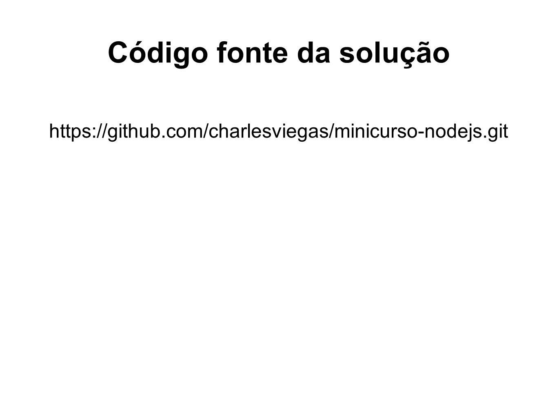 Código fonte da solução https://github.com/charlesviegas/minicurso-nodejs.git