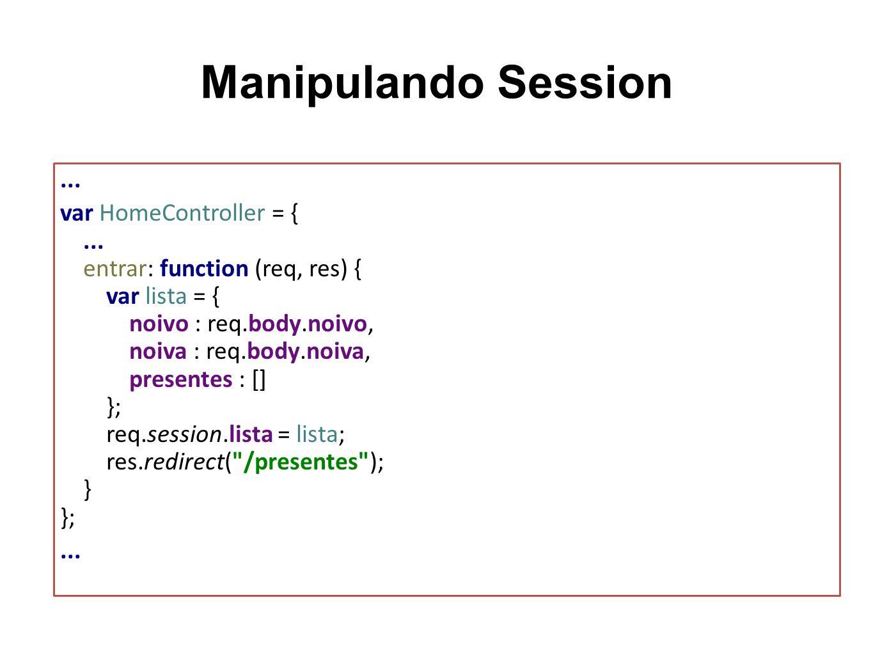 Manipulando Session... var HomeController = {... entrar: function (req, res) { var lista = { noivo : req.body.noivo, noiva : req.body.noiva, presentes
