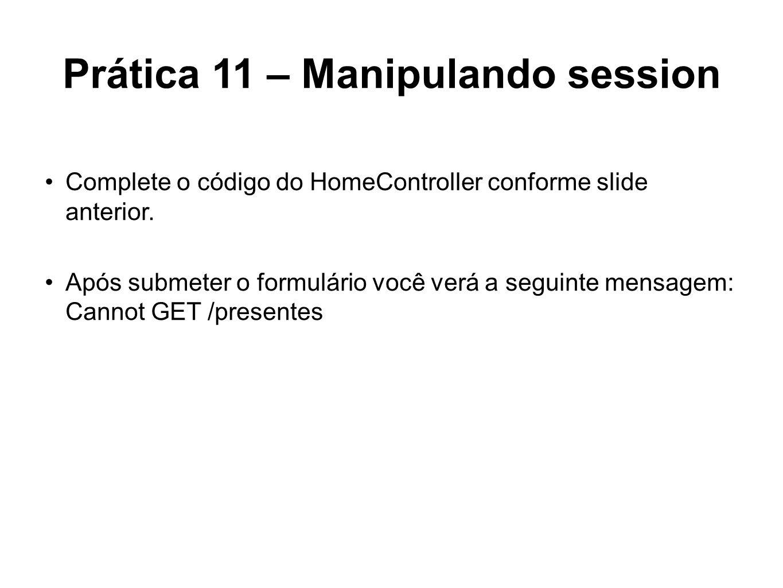 Prática 11 – Manipulando session Complete o código do HomeController conforme slide anterior. Após submeter o formulário você verá a seguinte mensagem