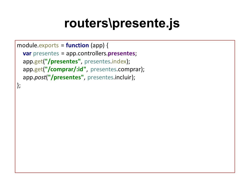 routers\presente.js module.exports = function (app) { var presentes = app.controllers.presentes; app.get(