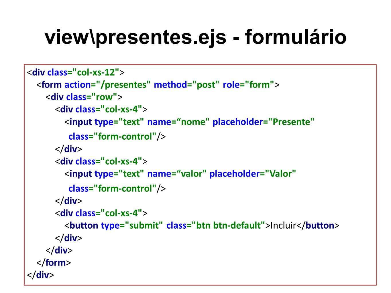 view\presentes.ejs - formulário <input type= text name= nome placeholder= Presente class= form-control /> <input type= text name= valor placeholder= Valor class= form-control /> Incluir