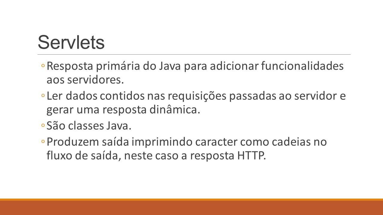 Servlets ◦Resposta primária do Java para adicionar funcionalidades aos servidores.