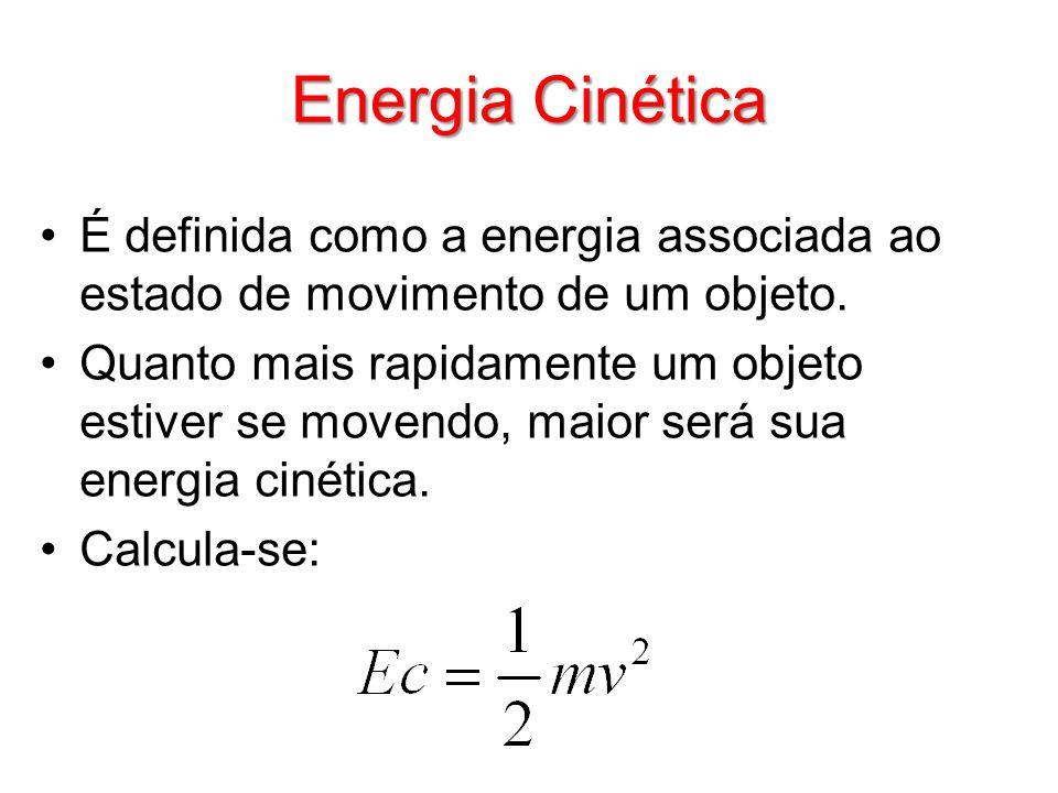 Energia Cinética É definida como a energia associada ao estado de movimento de um objeto. Quanto mais rapidamente um objeto estiver se movendo, maior