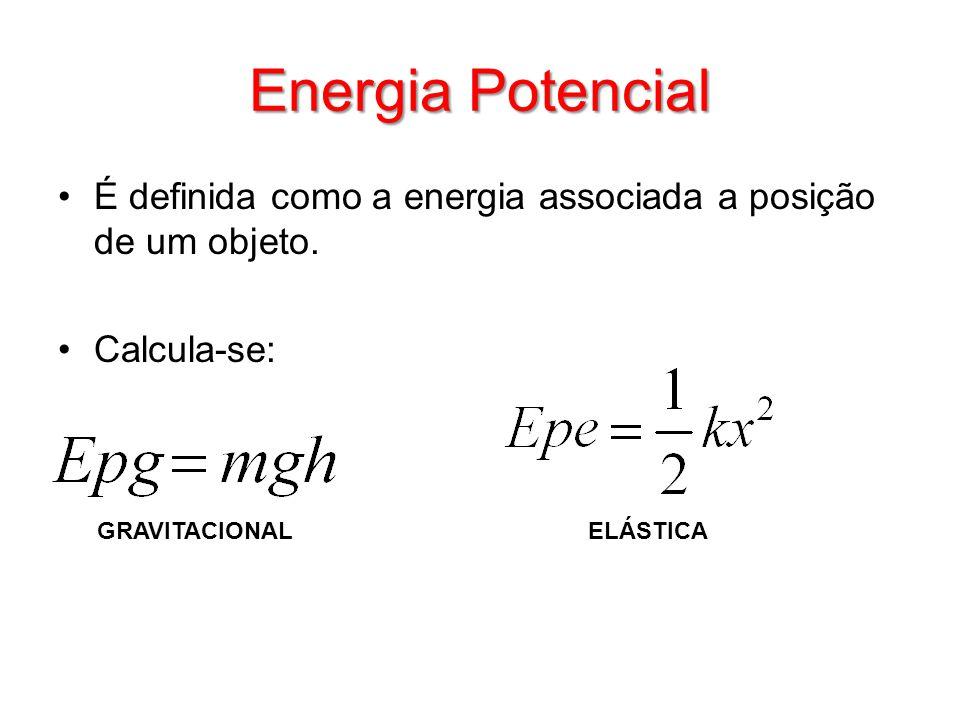 Energia Potencial É definida como a energia associada a posição de um objeto. Calcula-se: GRAVITACIONALELÁSTICA