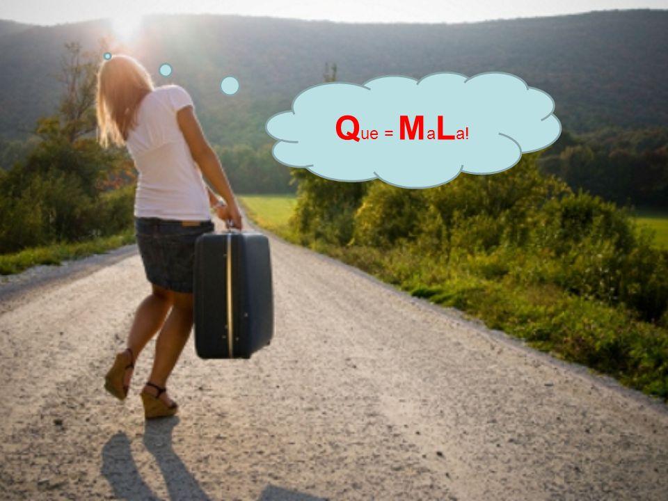 Q ue = M a L a!
