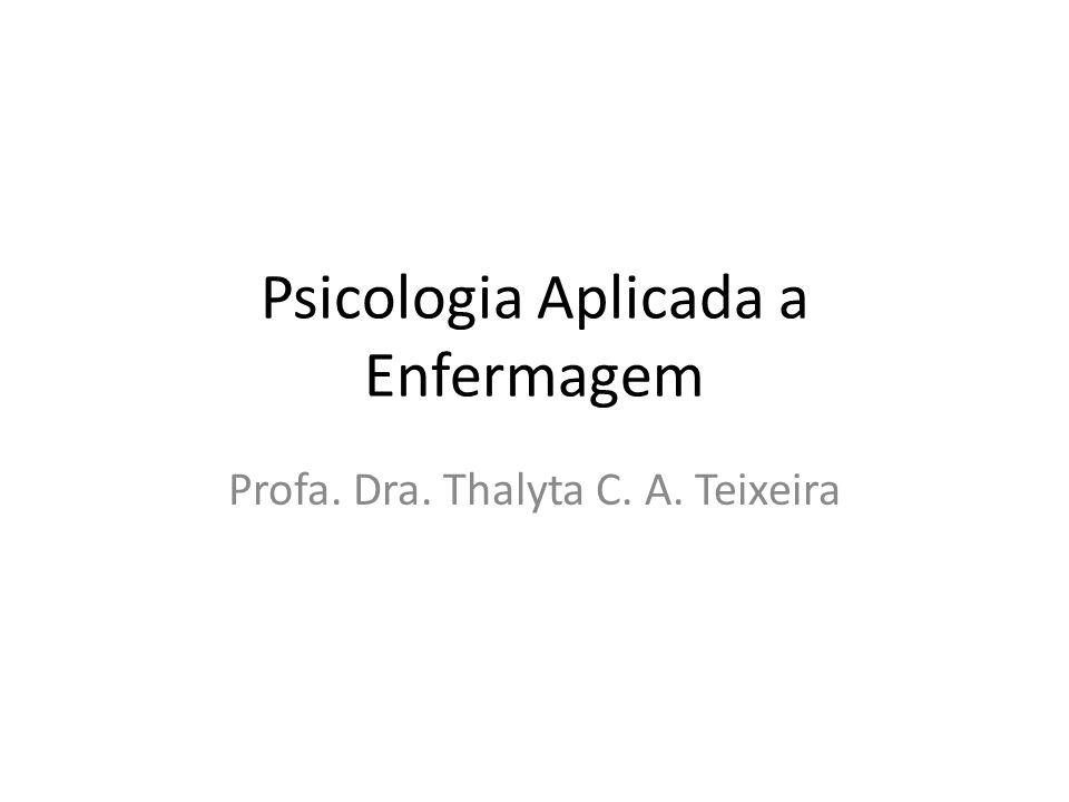 Psicologia Aplicada a Enfermagem Profa. Dra. Thalyta C. A. Teixeira